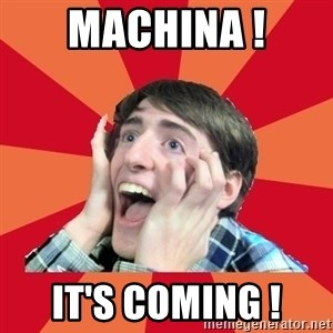 Super Excited - Machina ! It's coming !