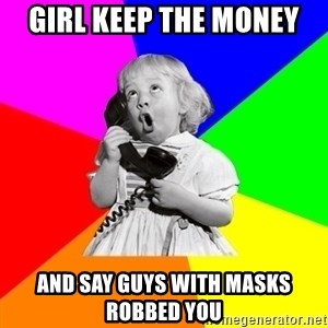 ill informed 1950s advice child - girl keep the money and say guys with masks robbed you