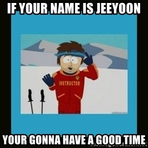 South Park Ski Instructor - if your name is jeeyoon your gonna have a good time