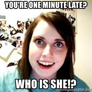 Overprotective Girlfriend - You're one minute late? WHO IS SHE!?