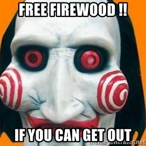 Jigsaw from saw evil - Free firewood !! If you can get out