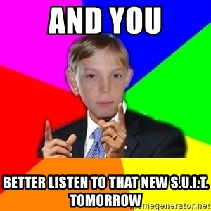 skololo - and you better listen to that new s.u.i.t. tomorrow