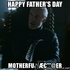 "Tywin Lannister - happy father's day motherfu∂∫怔""@er"