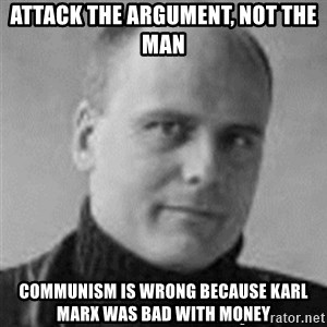 Stefan Molyneux  - attack the argument, not the man communism is wrong because karl marx was bad with money