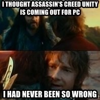 Never Have I Been So Wrong - I thought Assassin's Creed Unity is coming out for PC I had never been so wrong