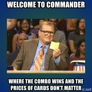 drew carey - Welcome to COMmander Where the combo wins and the prices of cards don't matter