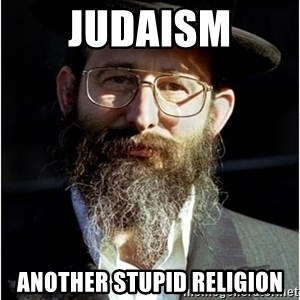 Like-A-Jew - JUDAISM ANOTHER STUPID RELIGION