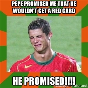 cristianoronaldo - pepe promised me that he wouldn't get a red card he promised!!!!