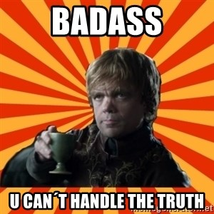 Tyrion Lannister - BADASS U CAN´T HANDLE THE TRUTH
