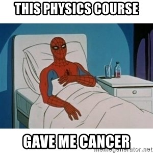 SpiderMan Cancer - this physics course gave me cancer