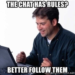 Net Noob - The chat has rules? Better follow them