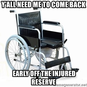 wheelchair watchout - Y'all need me to come back  early off the injured reserve