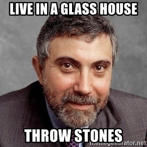 Krugman - Live in a glass house throw stones
