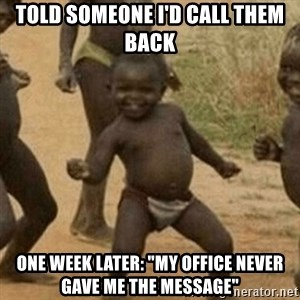 "Little Black Kid - Told someone I'd call them back One Week Later: ""My office never gave me the message"""