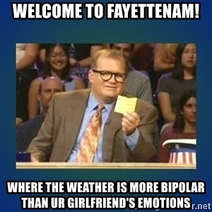drew carey - Welcome to fayettenam! Where the weather is more bipolar than ur girlfriend's emotions