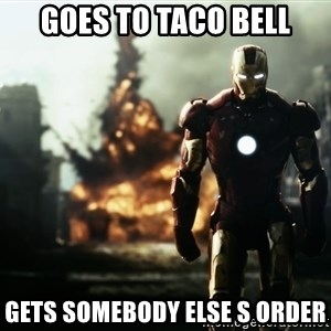 iron man explosion - goes to taco bell gets somebody else s order