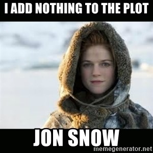 Ygritte - I add nothing to the plot Jon Snow