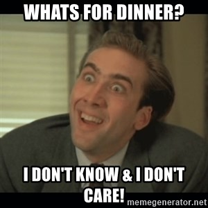 Nick Cage - Whats For Dinner? I don't KNow & i don't care!
