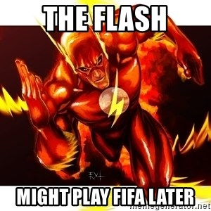 the flash might play fifa later the flash says happy birthday the flash meme generator