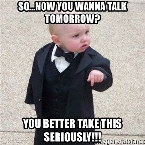 Mafia Baby - So...now you wanna talk tomorrow? you better take this seriously!!!