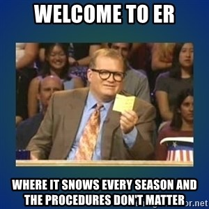 drew carey - Welcome to ER where it snows every season and the procedures don't matter
