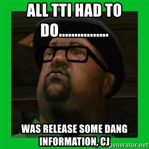 Big Smoke - All TTI had to do................  was release some dang information, cj