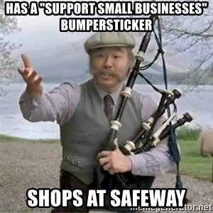 """contradiction - Has a """"support small businesses"""" bumpersticker shops at safeway"""