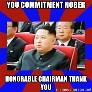 kim jong un - you commitment nober honorable chairman thank you