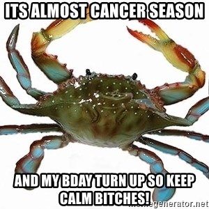 Boss Crab - Its almost Cancer Season  and my Bday Turn up so keep calm Bitches!