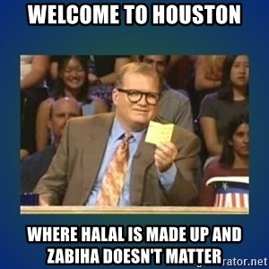 drew carey - Welcome to Houston Where halal is made up and zabiha doesn't matter