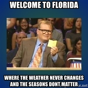 drew carey - Welcome to florida Where the weather never changes and the seasons dont matter