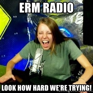 Unfunny/Uninformed Podcast Girl - erm radio look how hard we're trying!