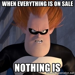 Syndrome Incredibles  - When everything is on sale nothing is