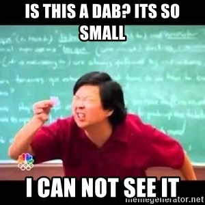 mr chow!haha!  - Is this a dab? its so small I can not see it