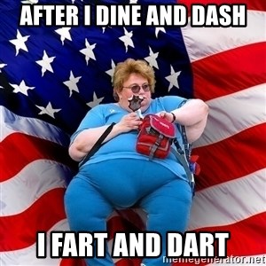 Obese American - after i dine and dash i fart and dart