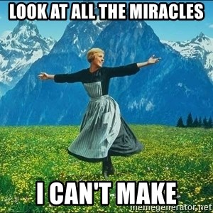 Look at all the things - Look at all the miracles i can't make