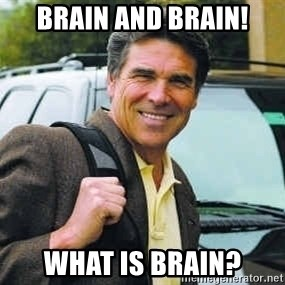 Rick Perry - Brain and brain! what is brain?
