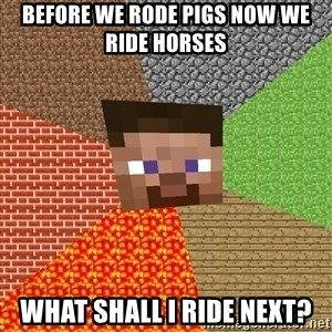 Minecraft Guy - before we rode pigs now we ride horses what shall i ride next?