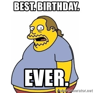 Comic Book Guy Worst Ever - Best. birthday. EVER.