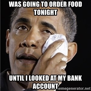 Obama Crying - WAs going to order FOod tonight until i looked at my bank account