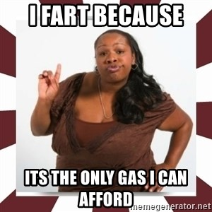 Sassy Black Woman - I FART BECAUSE  ITS THE ONLY GAS I CAN AFFORD