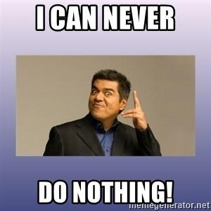 George lopez - I can never  Do NOTHING!