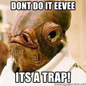 Its A Trap - Dont do it eevee Its a trap!