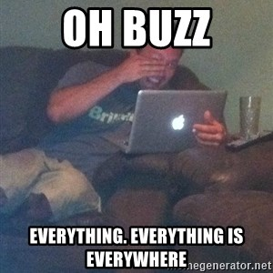Meme Dad - Oh Buzz Everything. Everything is everywhere