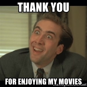 Nick Cage - Thank you For enjoying my movies