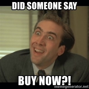 Nick Cage - Did someone say BUY Now?!