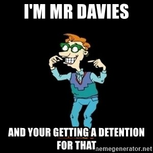 Drew Pickles: The Gayest Man In The World - I'm mr davies  And your getting a detention for that