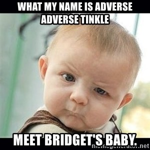 Skeptical Baby Whaa? - What my name is adverse adverse tinkle Meet bridget's baby.