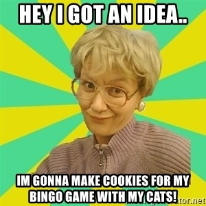 Sexual Innuendo Grandma - hey i got an idea.. im gonna make cookies for my bingo game with my cats!