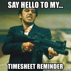 Tony Montana - Say Hello to my... Timesheet Reminder